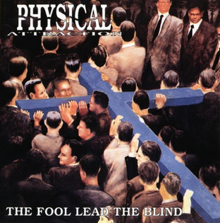 Physical Attraction - The Fool Lead The Blind (1994) Thrash Metal
